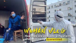 Wuhan vlog: Handling patients who resist being quarantined