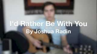 I'd Rather Be With You - Joshua Radin (Cover)