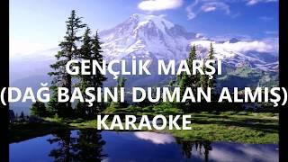 Dağ Başını Duman Almış Güneş Ufuktan şimdi Doğar Gençlik Marşı Karaoke
