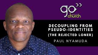De-coupling Pseudo-Identities (The Rejected Loner)   Paul Nyamuda