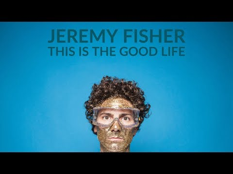 This is the Good Life (Song) by Jeremy Fisher