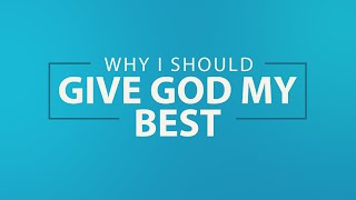 Why I Should Give God My Best