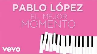 Pablo López - El Mejor Momento (Lyrics)