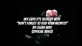 Don't Forget To Feed Your Neopets - Elijah Who (Lyrics)(Official Video)