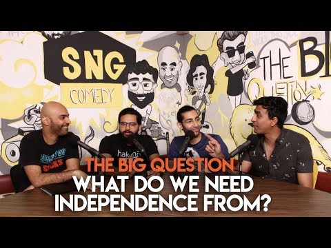 SnG: What Do We Need Independence From? | The Big Question Season 2 Ep 05 | Video Podcast