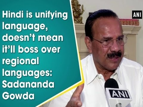 Hindi is unifying language, doesn't mean it'll boss over regional languages: Sadananda Gowda