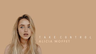 Alicia Moffet   Take Control (Official Audio)