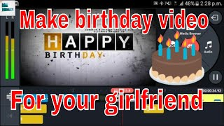 How to make birthday video for your girlfriend   kinemaster tutorial Birthday wishes  Birthday song