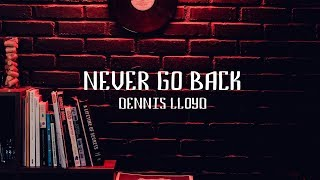 Dennis Lloyd   Never Go Back (Lyric Video)