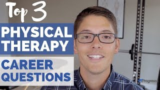 Top 3 Physical Therapy Career and Salary Questions