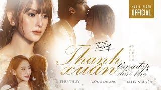 THU THỦY - THANH XUÂN TỪNG ĐẸP ĐẾN THẾ | MUSIC VIDEO OFFICIAL