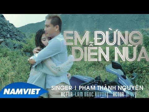 Em Đừng Diễn Nữa - Phạm Thành Nguyên (MV 4K OFFICIAL)
