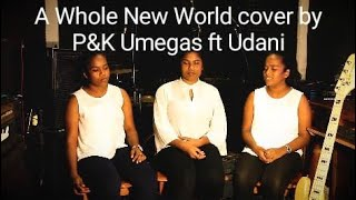 A whole new world cover by P&K Umegas ft Udani