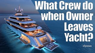 What Crew Do when owner leaves the SuperYacht?