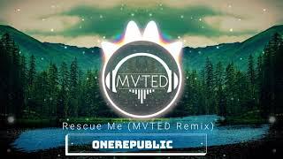 Rescue Me (MVTED Remix)   OneRepublic
