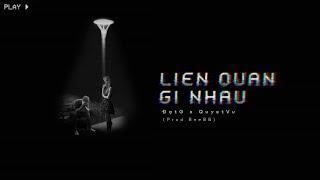Liên Quan Gì Nhau - ĐạtG x Quyet Vu    MV Lyrics