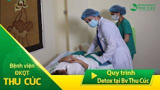 Quy trình detox tại Bệnh viện Thu Cúc