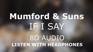 Mumford & Sons   If I Say | 8D AUDIO 🎧 [Use Headphones]