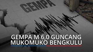 Gempa M 6,0 Guncang Kota Mukomuko Bengkulu, Getaran Dirasakan hingga Padang dan Pariaman
