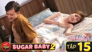 SUGAR BABY 2   TRAILER Tập 15   Ghiền Mì Gõ   Phim Hài Hay Mới Nhất