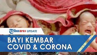 Bayi Kembar Lahir di Tengah Pandemi, Diberi Nama Corona dan Covid