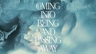 """Lone – """"Coming Into Being and Passing Away"""""""