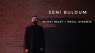 Murat Belet Ft. Resul Aydemir - Seni Buldum (Official Video)