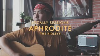 Locally Sessions Is BACK! Aphrodite (The Ridleys Cover)
