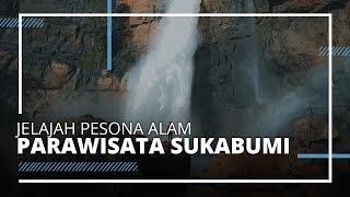 Jelajah Destinas Wisata Sukabumi, Tawarkan Pesona Alam yang Keren