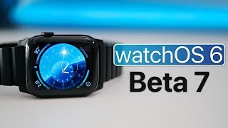 watchOS 6 Beta 7 is Out! - What