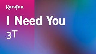 I Need You - 3T | Karaoke Version | KaraFun