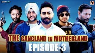 "Gangland in Motherland Episode 3 ""Laanedaar""   Punjabi Web Series   Geet MP3"