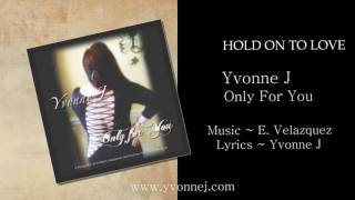 HOLD ON TO LOVE ~ YVONNE J