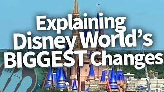 Explaining Disney Worlds BIGGEST Changes!