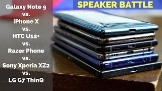 Galaxy Note9 vs iPhone X vs HTC U12+ vs Razer Phone vs  Xperia XZ2 vs  LG G7 ThinQ: Speaker Battle