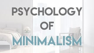 The Psychology of Minimalism and How it Changes Everything