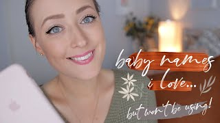 BABY NAMES | 10 NAMES I LOVE BUT WON'T BE USING!