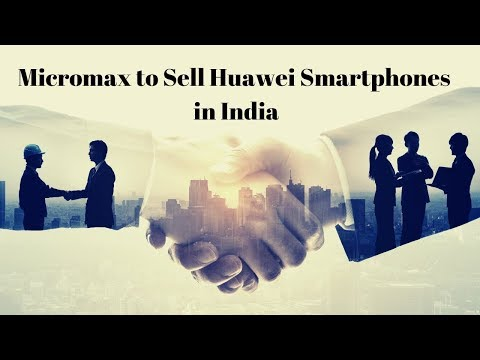 Micromax to sell Huawei Smartphones in India