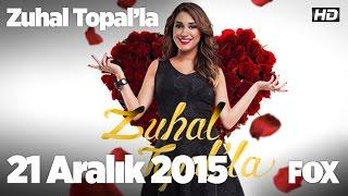 Zuhal Topal'la 21 Aralık 2015