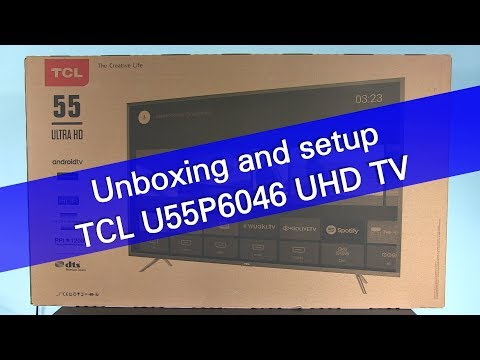 TCL U55P6046 UHD HDR Android TV unboxing