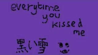 黒い雪 - Everytime you kissed me -DT version- - Video Youtube