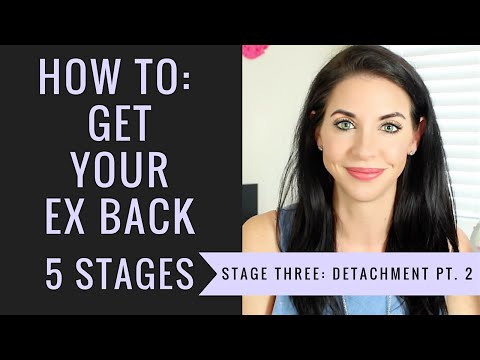 Five Stages of Getting Your Ex Back - Stage 3: Detachment | Part 2