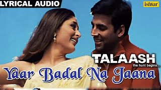 Yaar Badal Na Jaana Full Song With Lyrics | Talaash | Akshay