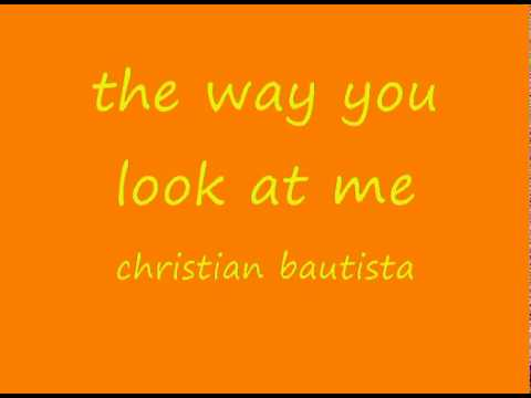 The Way You Look At Me - Christian Bautista lyrics