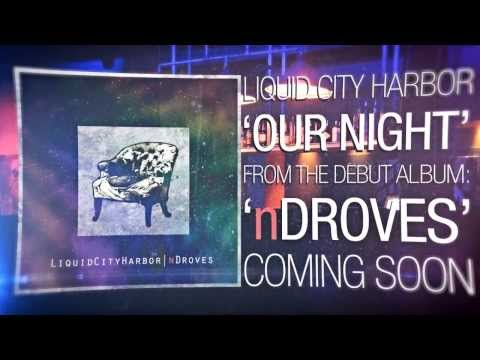 "Liquid City Harbor - ""Our Night"" Official Lyric Video"