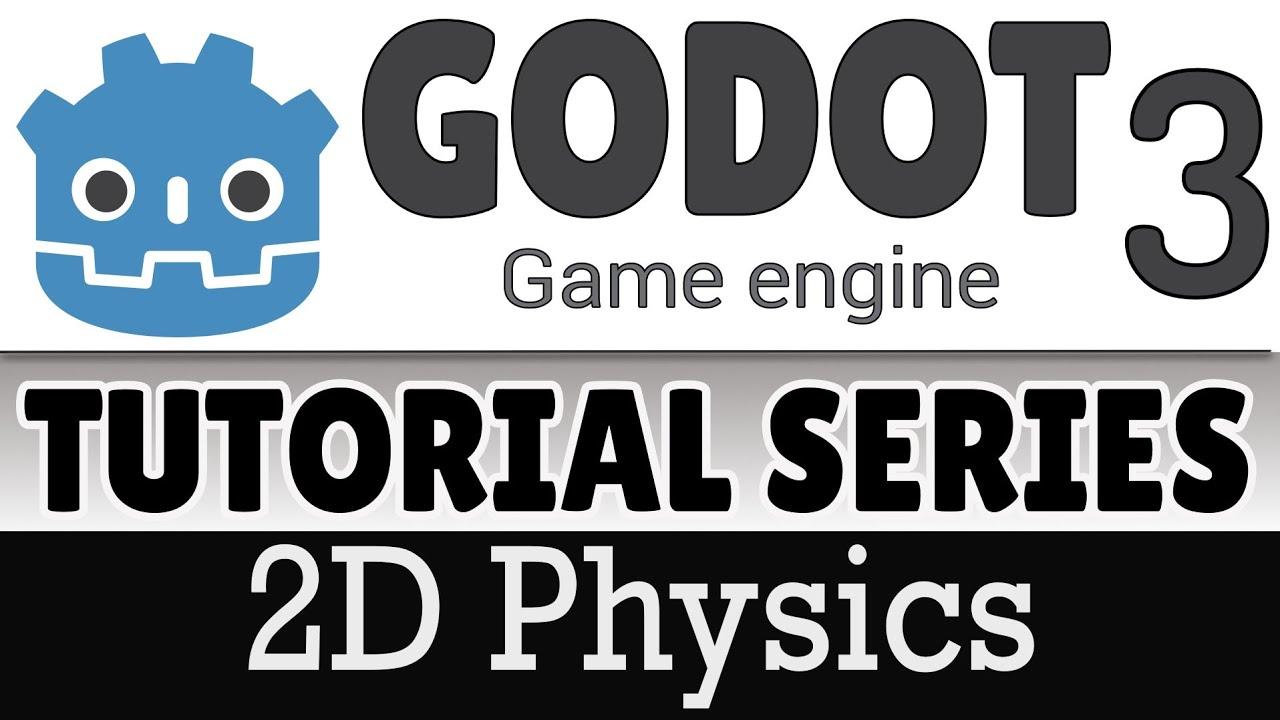 2D Physics -- Godot 3 Tutorial Series