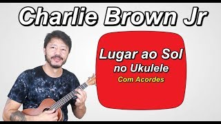 Lugar ao Sol - Charlie Brown Jr - Play along Ukulele