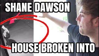 SHANE DAWSON HOUSE BROKEN INTO