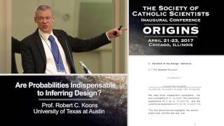 """Are Probabilities Essential to Inferring Design?"" Prof. Robert C. Koons (University of Texas at Austin)"