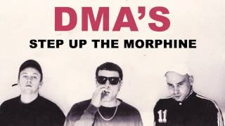 DMA'S - Step Up The Morphine